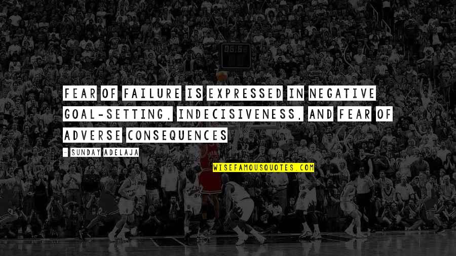 Adverse Quotes By Sunday Adelaja: Fear of failure is expressed in negative goal-setting,