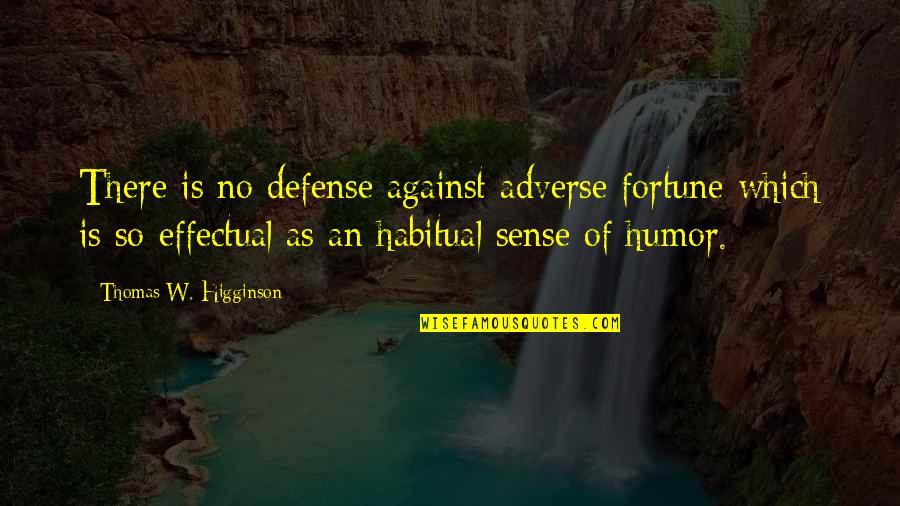 Adverse Quotes By Thomas W. Higginson: There is no defense against adverse fortune which