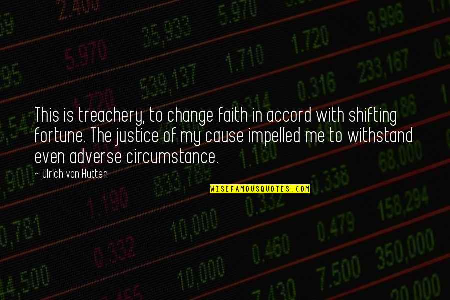 Adverse Quotes By Ulrich Von Hutten: This is treachery, to change faith in accord