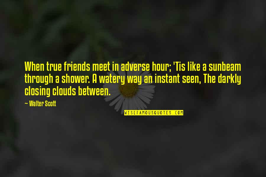 Adverse Quotes By Walter Scott: When true friends meet in adverse hour; 'Tis