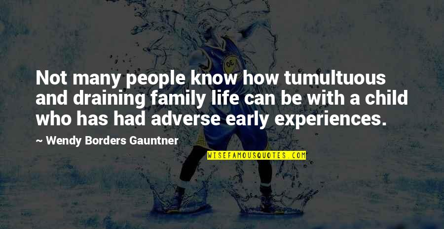 Adverse Quotes By Wendy Borders Gauntner: Not many people know how tumultuous and draining
