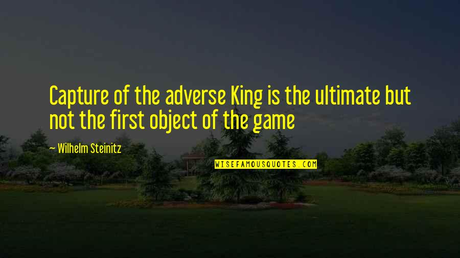Adverse Quotes By Wilhelm Steinitz: Capture of the adverse King is the ultimate