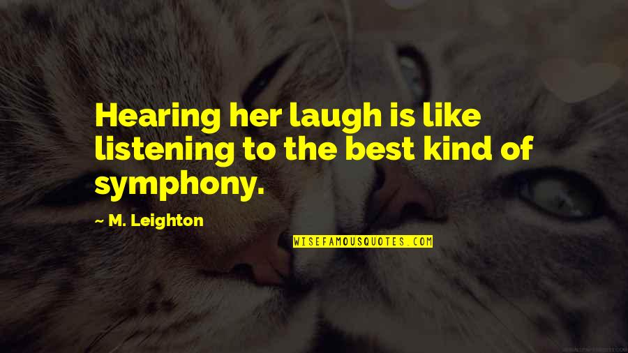 Adversitywhen Quotes By M. Leighton: Hearing her laugh is like listening to the