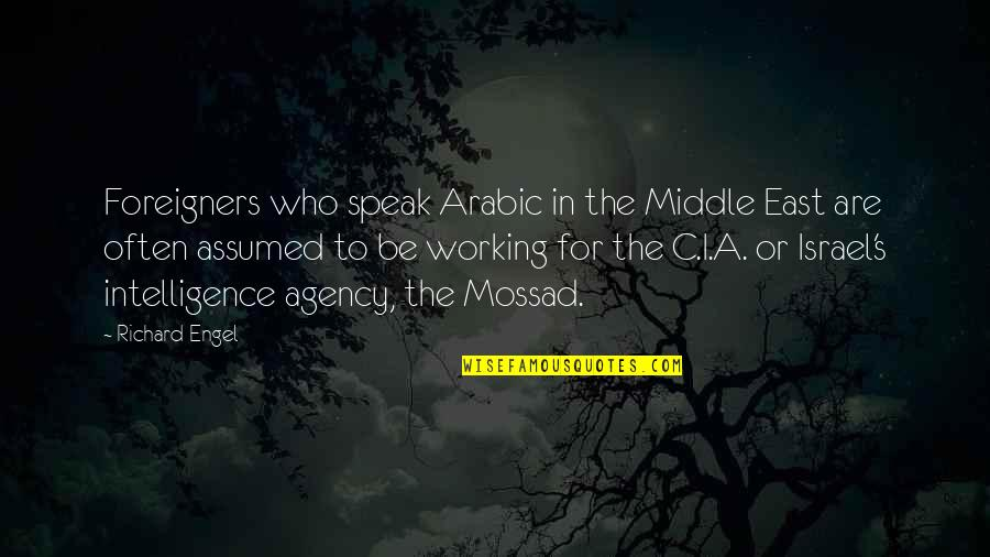 Adversitywhen Quotes By Richard Engel: Foreigners who speak Arabic in the Middle East