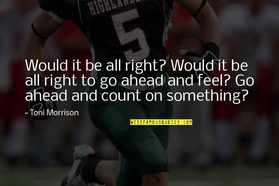 Adversitywhen Quotes By Toni Morrison: Would it be all right? Would it be