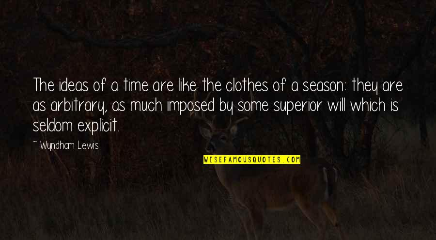 Adversitywhen Quotes By Wyndham Lewis: The ideas of a time are like the