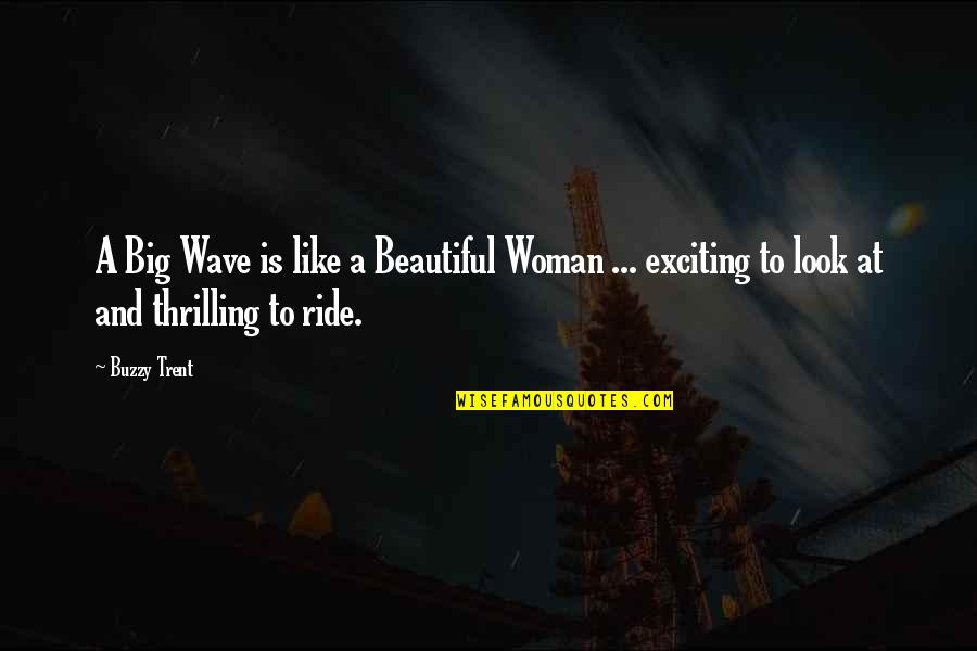 Advertisements In Magazines Quotes By Buzzy Trent: A Big Wave is like a Beautiful Woman
