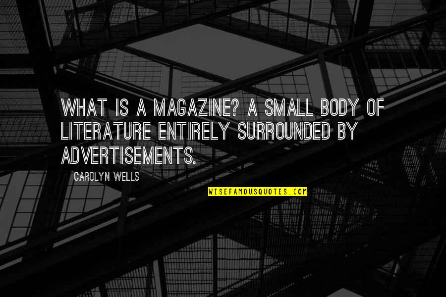 Advertisements In Magazines Quotes By Carolyn Wells: What is a magazine? A small body of