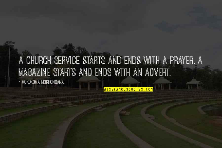 Advertisements In Magazines Quotes By Mokokoma Mokhonoana: A church service starts and ends with a