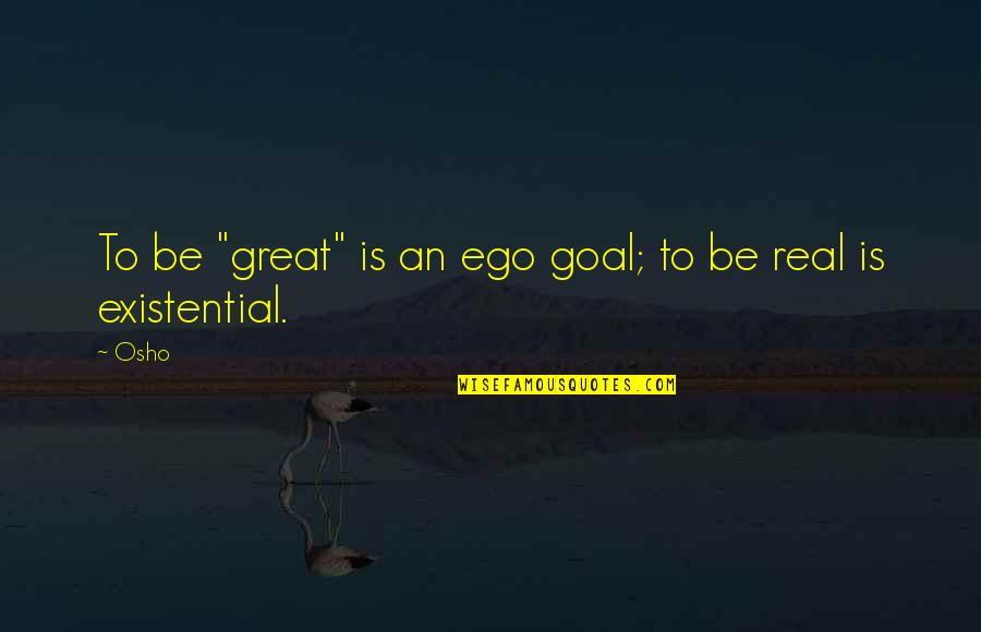 "Advertisements In Magazines Quotes By Osho: To be ""great"" is an ego goal; to"