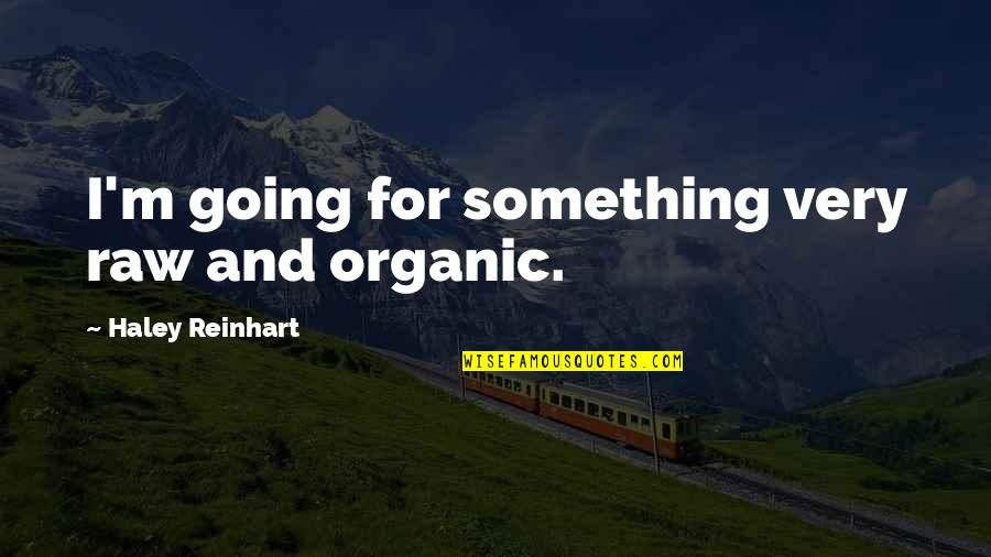 Advertising Spend Quotes By Haley Reinhart: I'm going for something very raw and organic.