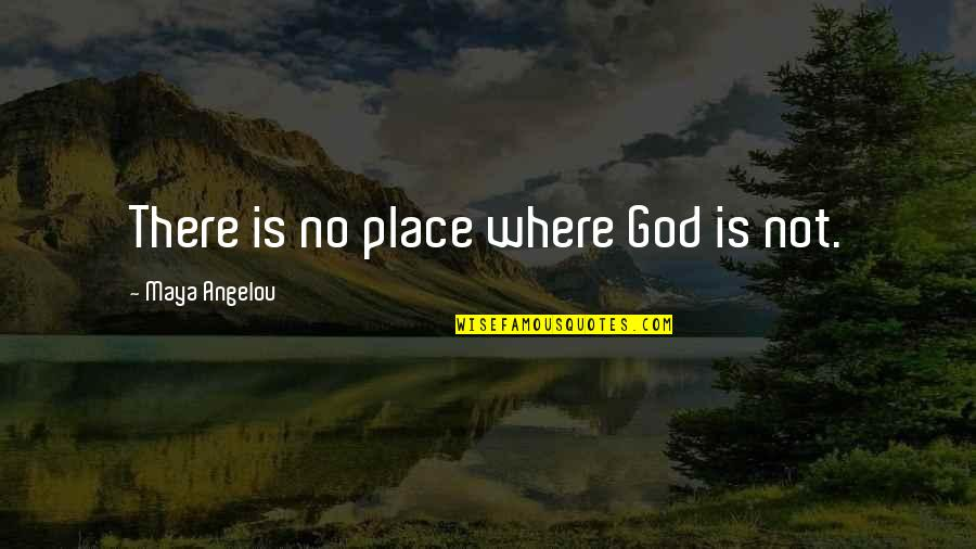 Advertising Spend Quotes By Maya Angelou: There is no place where God is not.