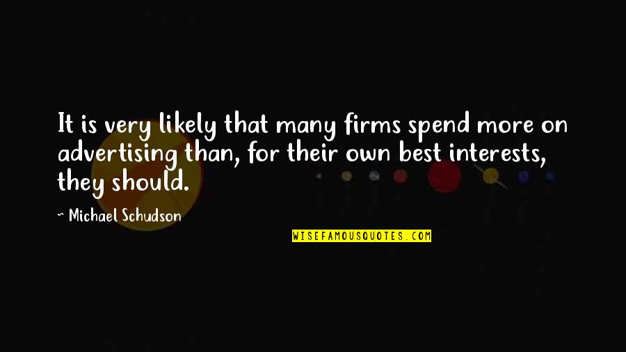 Advertising Spend Quotes By Michael Schudson: It is very likely that many firms spend