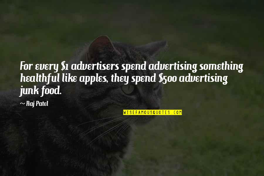 Advertising Spend Quotes By Raj Patel: For every $1 advertisers spend advertising something healthful