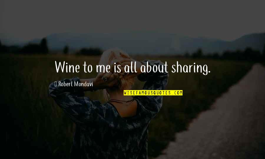 Advertising Spend Quotes By Robert Mondavi: Wine to me is all about sharing.