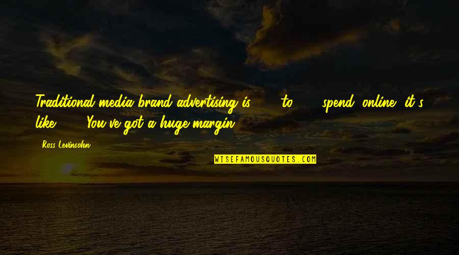 Advertising Spend Quotes By Ross Levinsohn: Traditional media brand advertising is 65% to 70%
