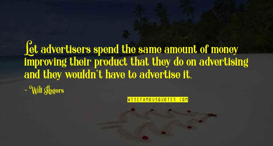 Advertising Spend Quotes By Will Rogers: Let advertisers spend the same amount of money