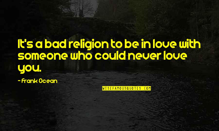 Adverture Quotes By Frank Ocean: It's a bad religion to be in love