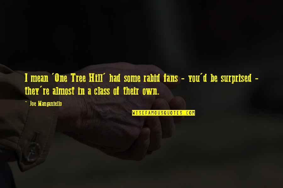 Adverture Quotes By Joe Manganiello: I mean 'One Tree Hill' had some rabid