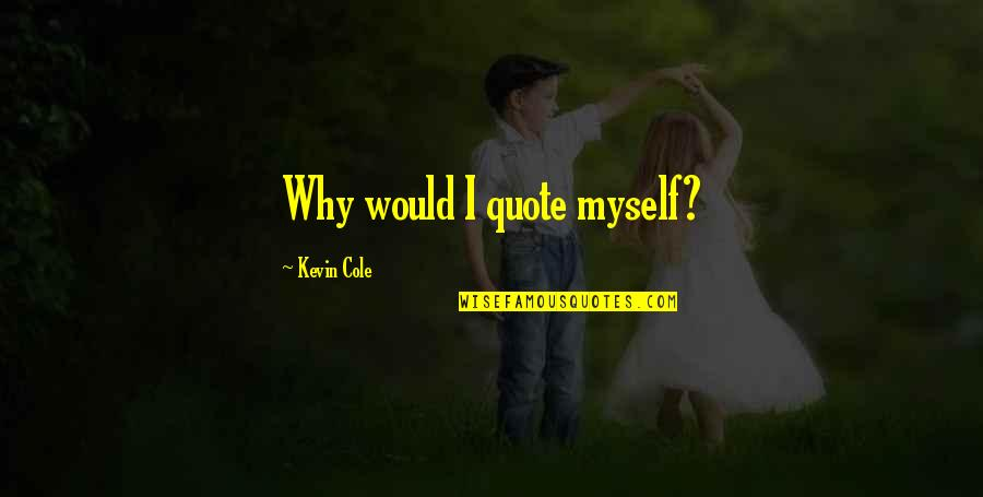 Adverture Quotes By Kevin Cole: Why would I quote myself?