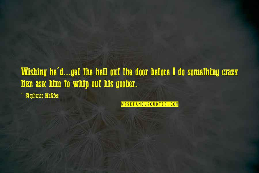 Adverture Quotes By Stephanie McAfee: Wishing he'd...get the hell out the door before