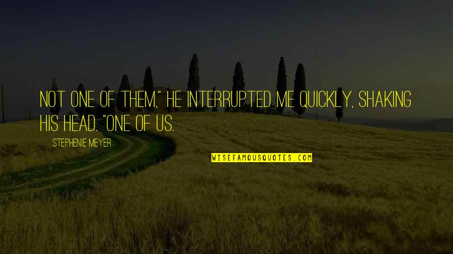 """Adverture Quotes By Stephenie Meyer: Not one of them,"""" he interrupted me quickly,"""