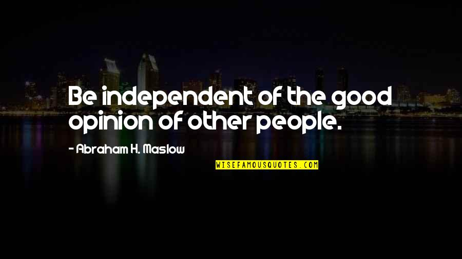 Advice For Daily Living Quotes By Abraham H. Maslow: Be independent of the good opinion of other