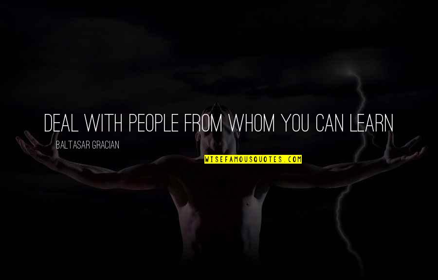 Advice For Daily Living Quotes By Baltasar Gracian: Deal with people from whom you can learn