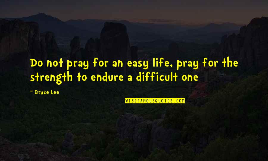 Advice For Daily Living Quotes By Bruce Lee: Do not pray for an easy life, pray