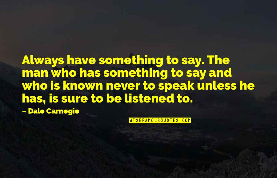 Advice For Daily Living Quotes By Dale Carnegie: Always have something to say. The man who