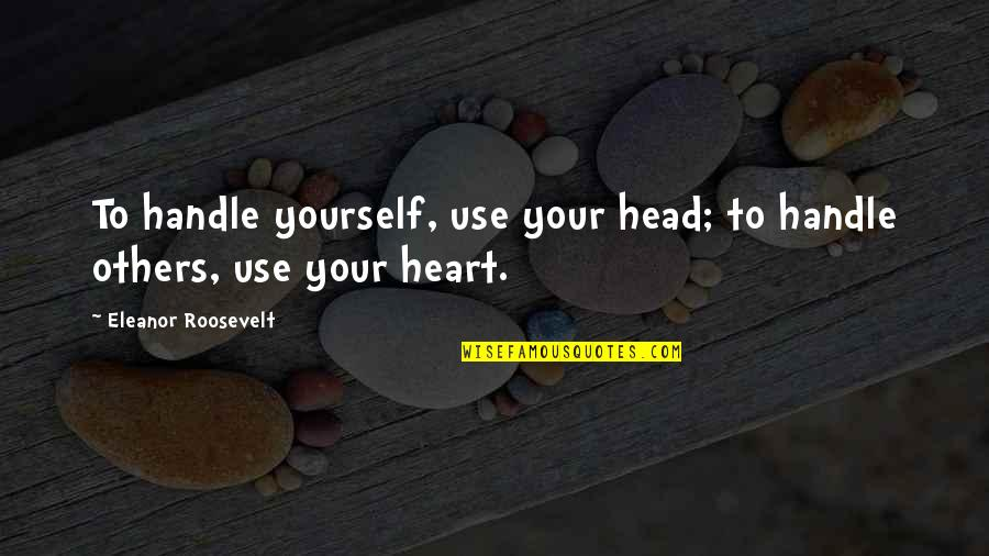 Advice For Daily Living Quotes By Eleanor Roosevelt: To handle yourself, use your head; to handle
