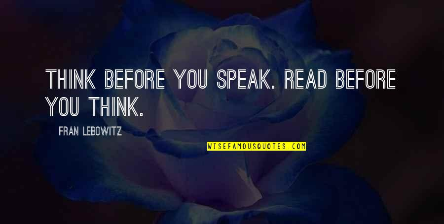 Advice For Daily Living Quotes By Fran Lebowitz: Think before you speak. Read before you think.