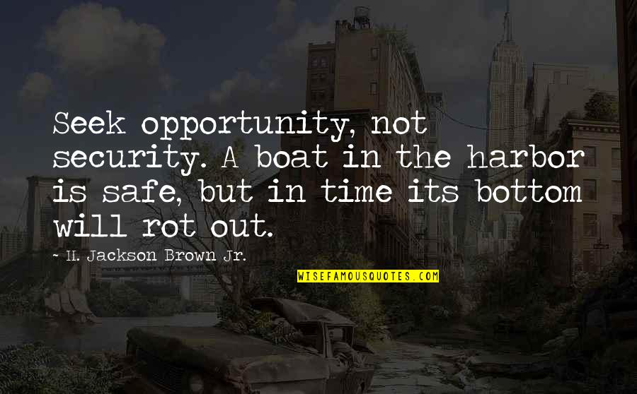 Advice For Daily Living Quotes By H. Jackson Brown Jr.: Seek opportunity, not security. A boat in the