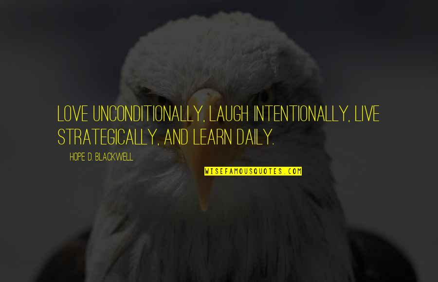 Advice For Daily Living Quotes By Hope D. Blackwell: Love unconditionally, laugh intentionally, live strategically, and learn