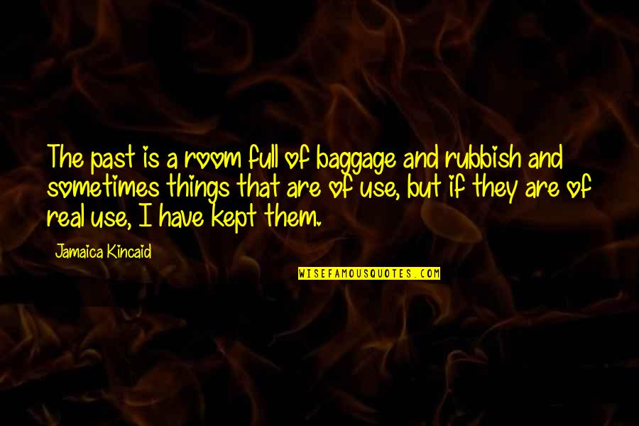 Advice For Daily Living Quotes By Jamaica Kincaid: The past is a room full of baggage