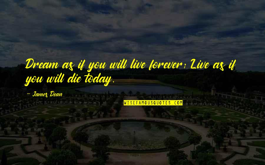 Advice For Daily Living Quotes By James Dean: Dream as if you will live forever; Live