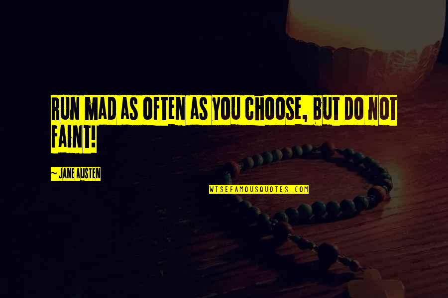Advice For Daily Living Quotes By Jane Austen: Run mad as often as you choose, but