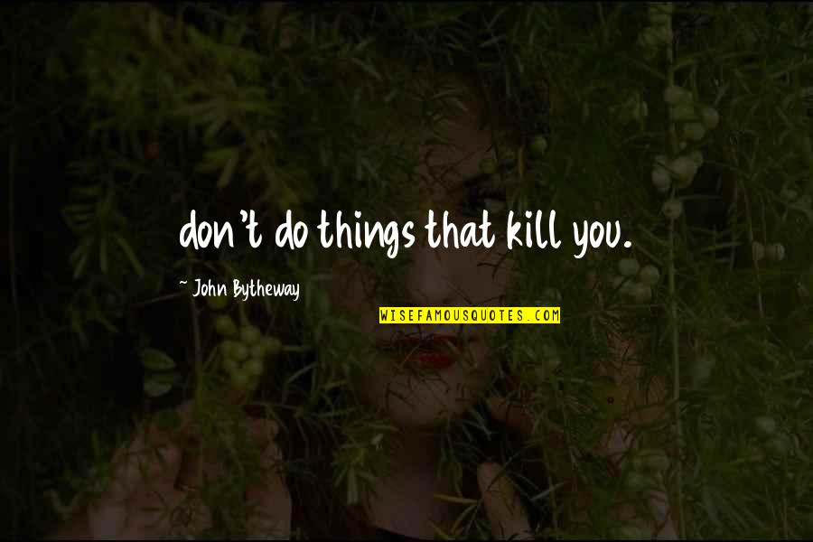 Advice For Daily Living Quotes By John Bytheway: don't do things that kill you.