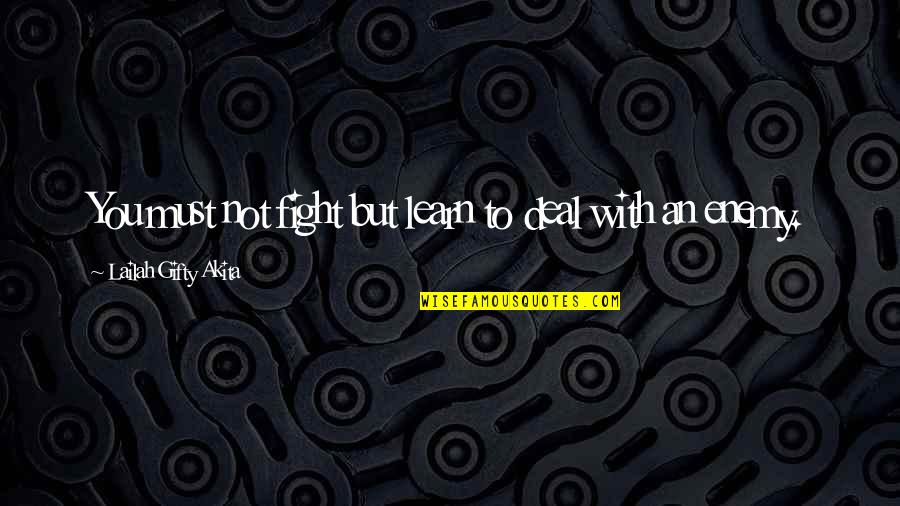 Advice For Daily Living Quotes By Lailah Gifty Akita: You must not fight but learn to deal