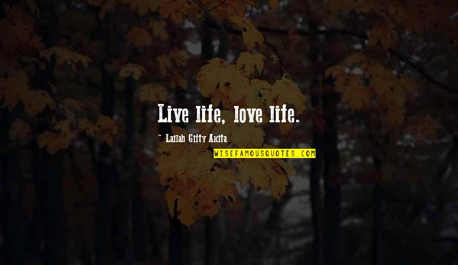 Advice For Daily Living Quotes By Lailah Gifty Akita: Live life, love life.