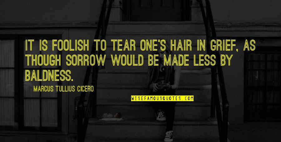 Advice For Daily Living Quotes By Marcus Tullius Cicero: It is foolish to tear one's hair in