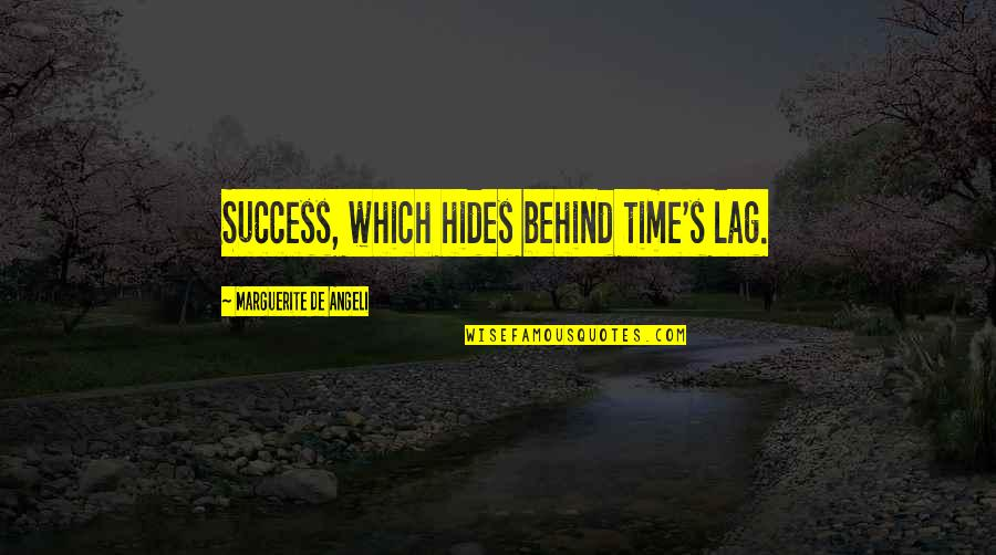Advice For Daily Living Quotes By Marguerite De Angeli: Success, which hides behind time's lag.
