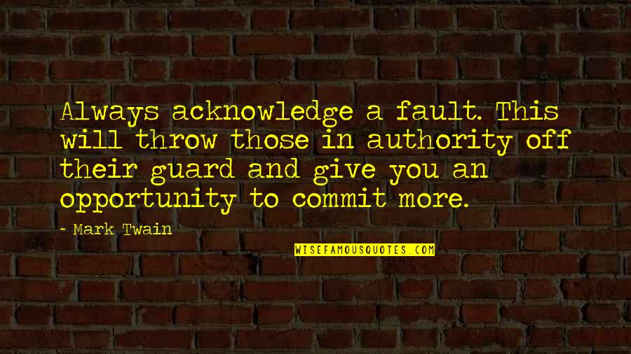 Advice For Daily Living Quotes By Mark Twain: Always acknowledge a fault. This will throw those