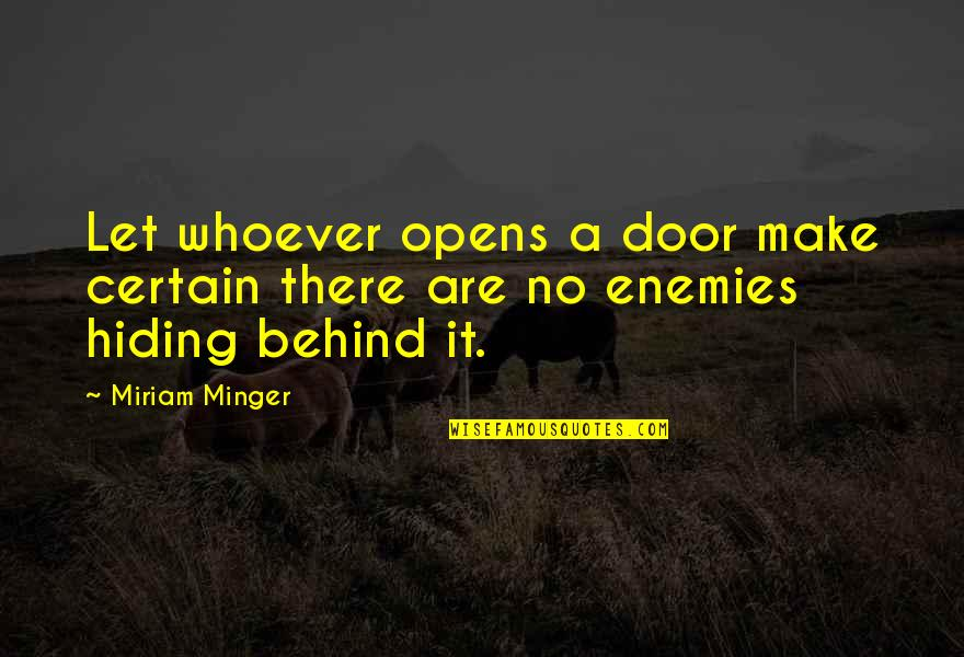 Advice For Daily Living Quotes By Miriam Minger: Let whoever opens a door make certain there