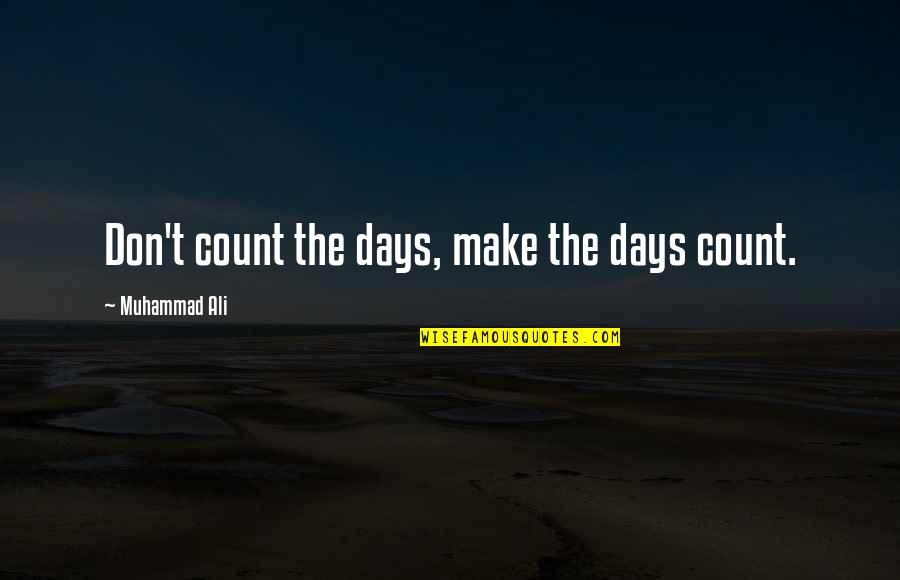 Advice For Daily Living Quotes By Muhammad Ali: Don't count the days, make the days count.