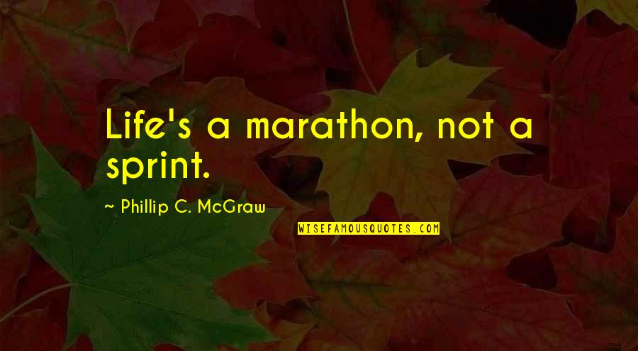Advice For Daily Living Quotes By Phillip C. McGraw: Life's a marathon, not a sprint.