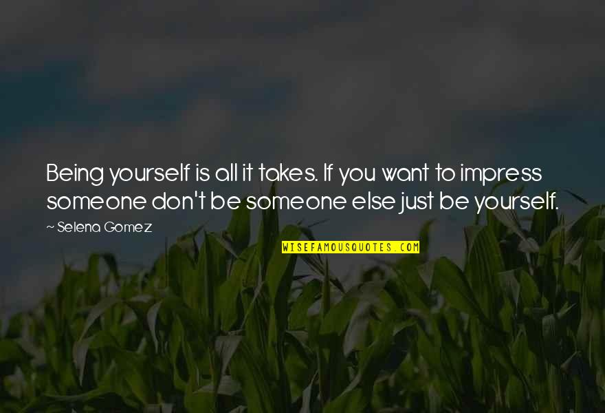 Advice For Daily Living Quotes By Selena Gomez: Being yourself is all it takes. If you