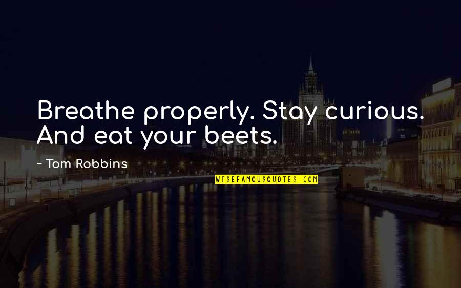 Advice For Daily Living Quotes By Tom Robbins: Breathe properly. Stay curious. And eat your beets.