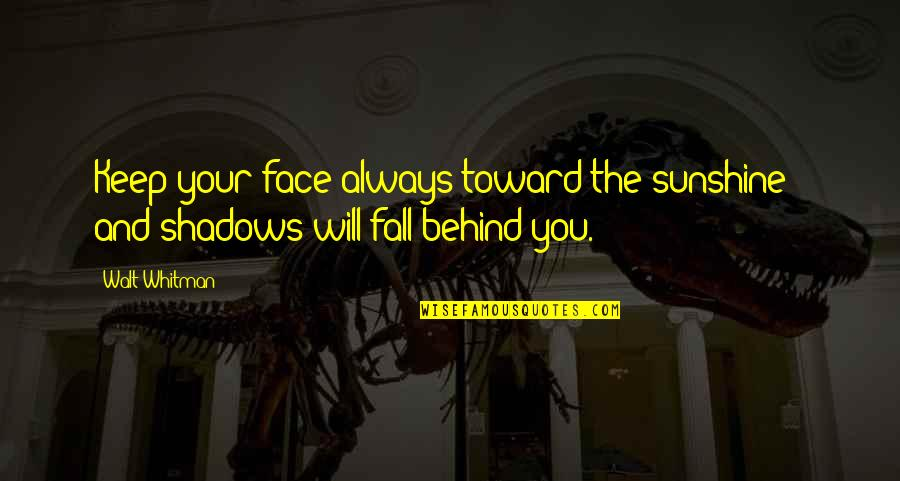 Advice For Daily Living Quotes By Walt Whitman: Keep your face always toward the sunshine -