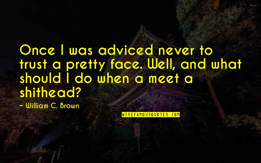 Adviced Quotes By William C. Brown: Once I was adviced never to trust a